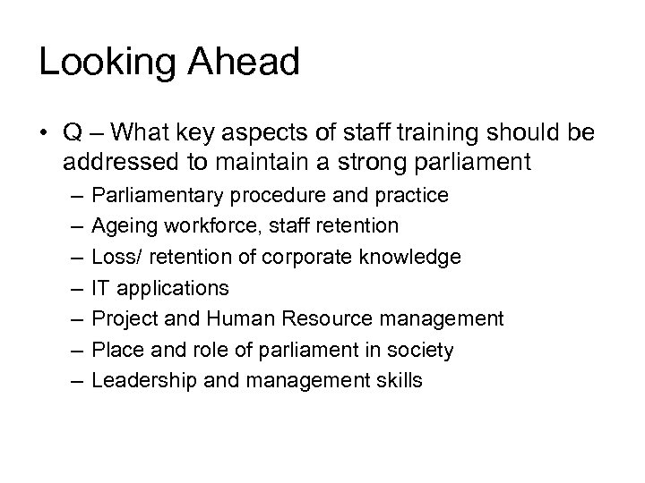 Looking Ahead • Q – What key aspects of staff training should be addressed