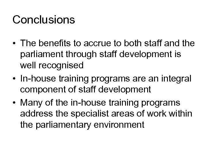 Conclusions • The benefits to accrue to both staff and the parliament through staff