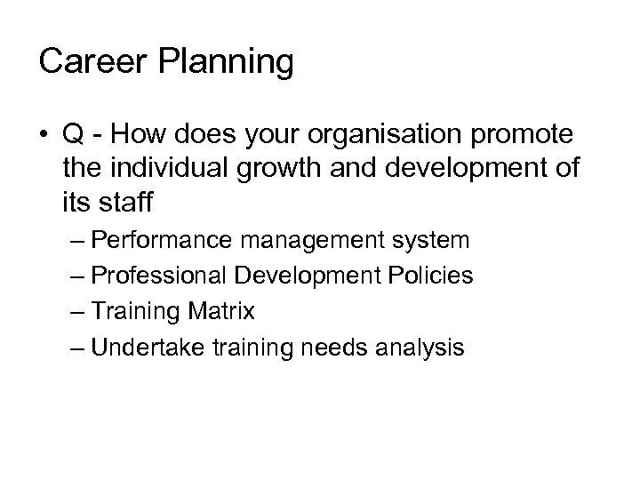 Career Planning • Q - How does your organisation promote the individual growth and