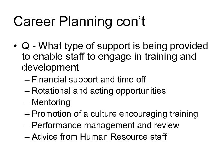 Career Planning con't • Q - What type of support is being provided to