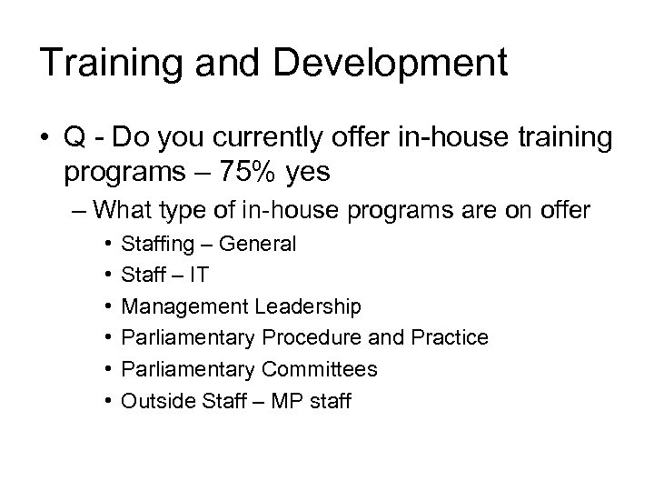Training and Development • Q - Do you currently offer in-house training programs –