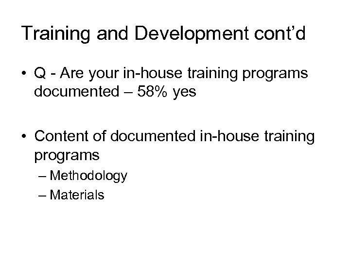 Training and Development cont'd • Q - Are your in-house training programs documented –