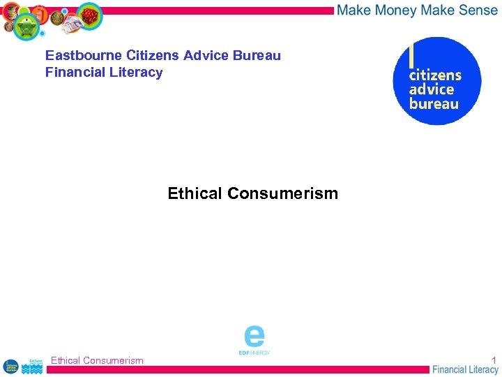 Eastbourne Citizens Advice Bureau Financial Literacy Ethical Consumerism sponsored by Ethical Consumerism 1