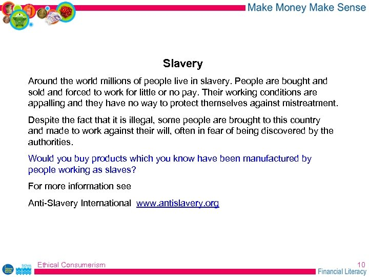 Slavery Around the world millions of people live in slavery. People are bought and