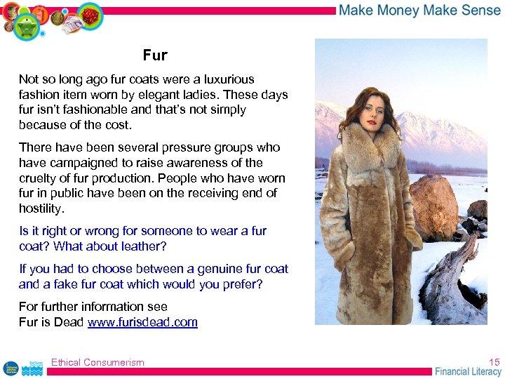 Fur Not so long ago fur coats were a luxurious fashion item worn by