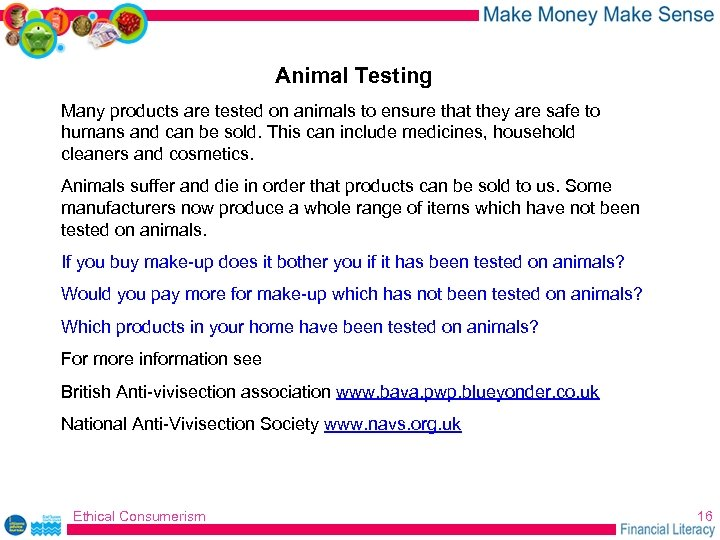 Animal Testing Many products are tested on animals to ensure that they are safe