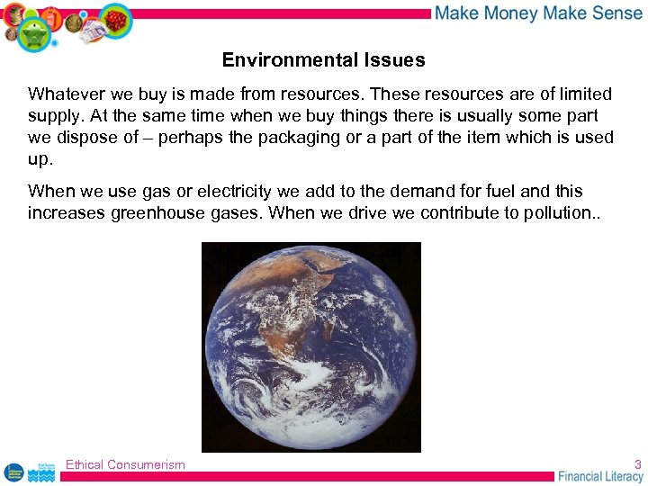 Environmental Issues Whatever we buy is made from resources. These resources are of limited