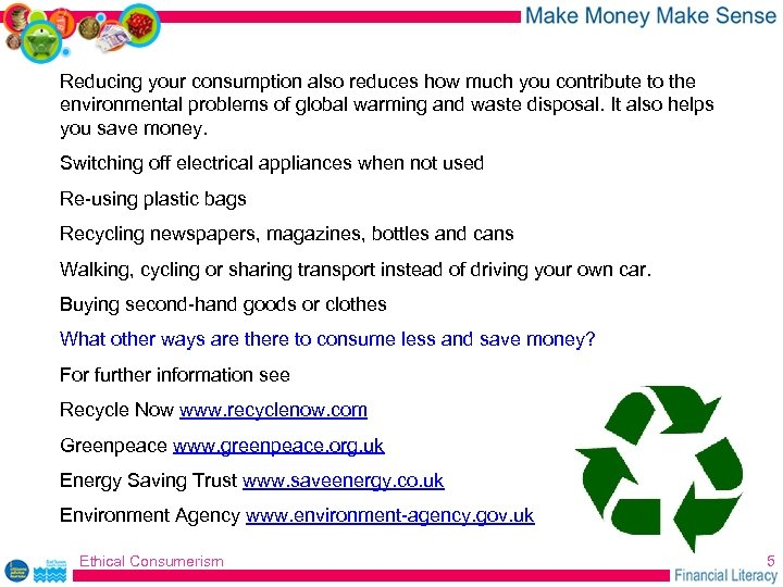 Reducing your consumption also reduces how much you contribute to the environmental problems of