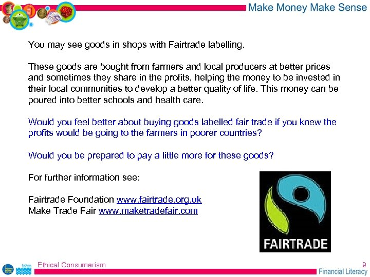 You may see goods in shops with Fairtrade labelling. These goods are bought from