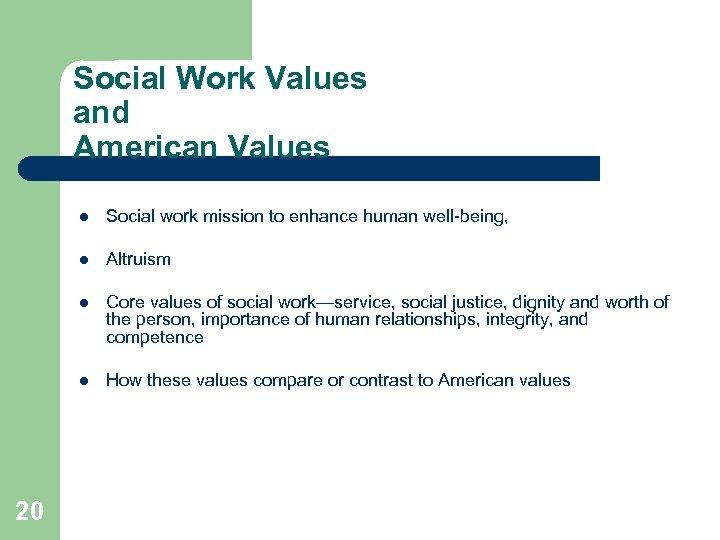 Social Work Values and American Values l l Altruism l Core values of social
