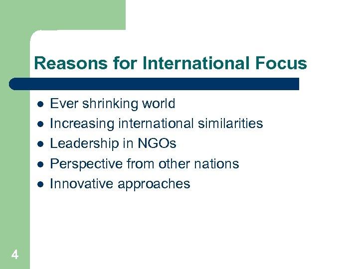 Reasons for International Focus l l l 4 Ever shrinking world Increasing international similarities
