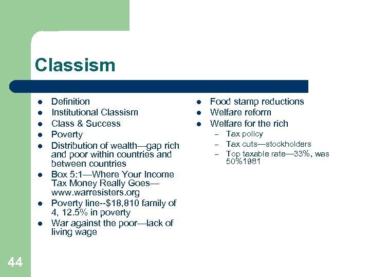 Classism l l l l 44 Definition Institutional Classism Class & Success Poverty Distribution