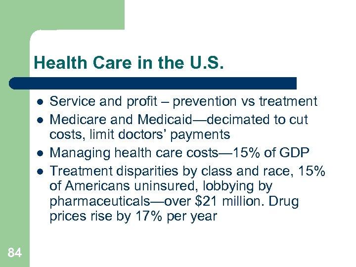 Health Care in the U. S. l l 84 Service and profit – prevention