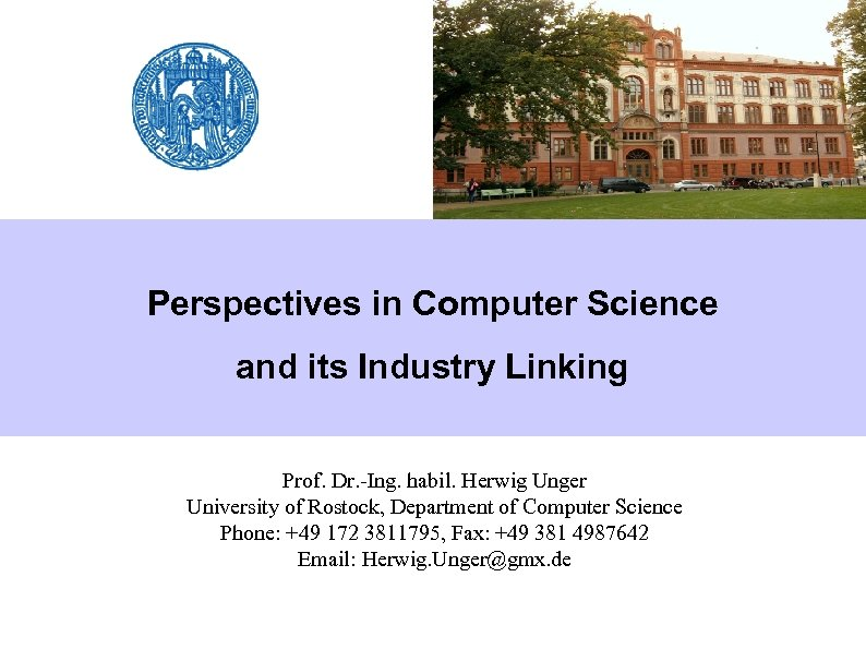 Perspectives in Computer Science and its Industry Linking Prof. Dr. -Ing. habil. Herwig Unger