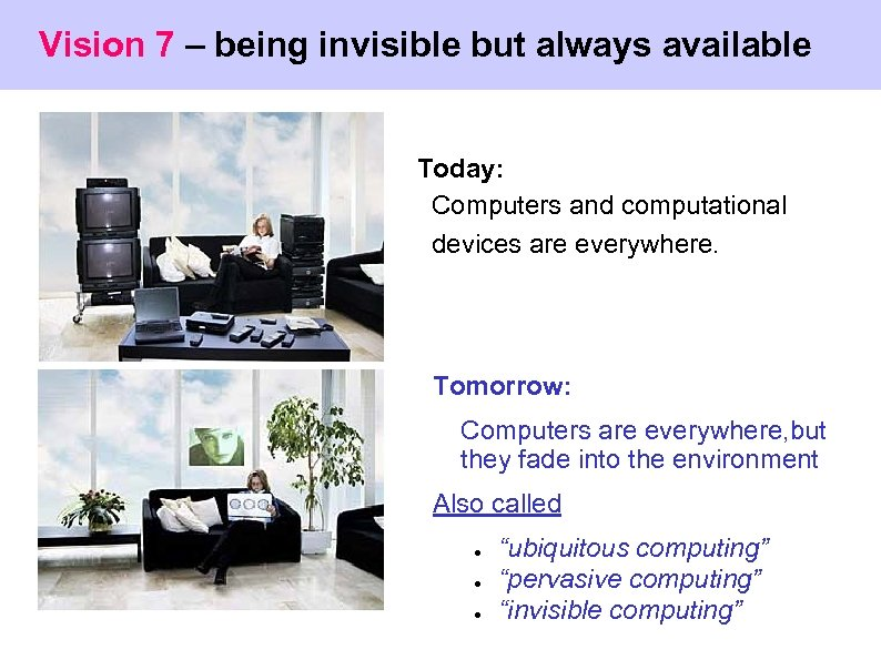 Vision 7 – being invisible but always available Today: Computers and computational devices are
