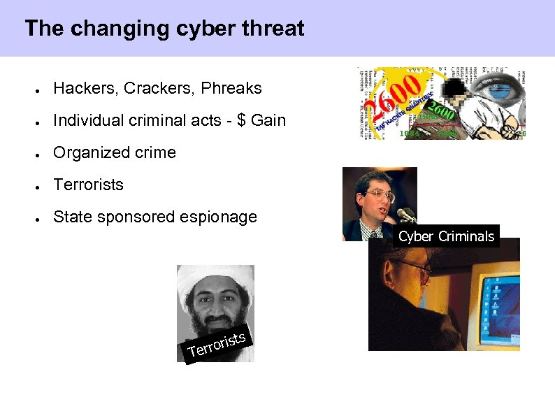 The changing cyber threat ● Hackers, Crackers, Phreaks ● Individual criminal acts - $