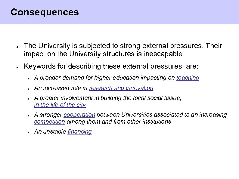 Consequences ● ● The University is subjected to strong external pressures. Their impact on