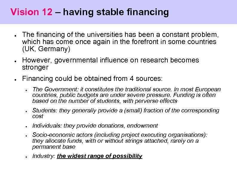 Vision 12 – having stable financing ● ● ● The financing of the universities
