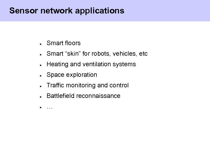 "Sensor network applications ● Smart floors ● Smart ""skin"" for robots, vehicles, etc ●"
