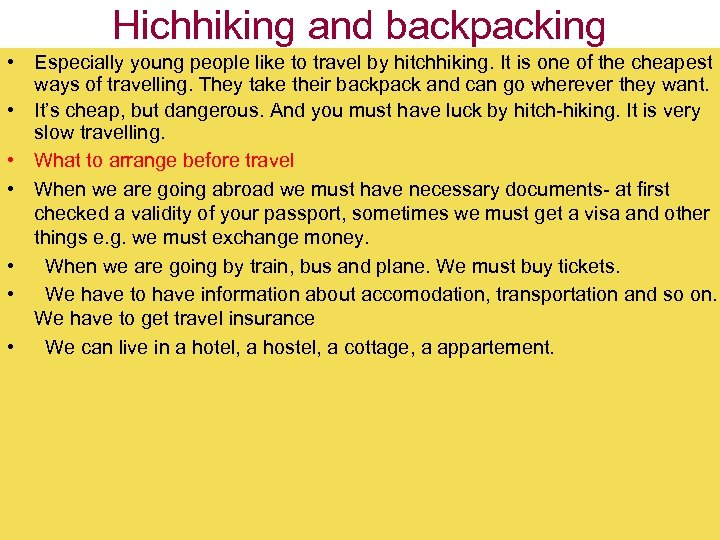 Hichhiking and backpacking • Especially young people like to travel by hitchhiking. It is