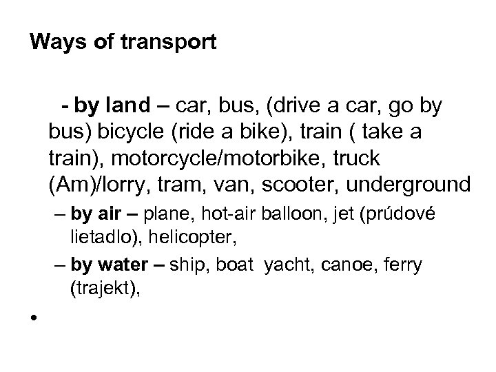 Ways of transport - by land – car, bus, (drive a car, go by