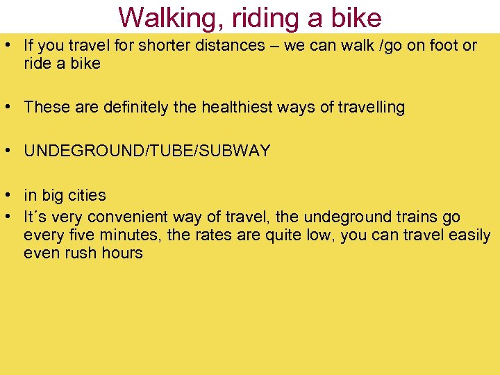 Walking, riding a bike • If you travel for shorter distances – we can