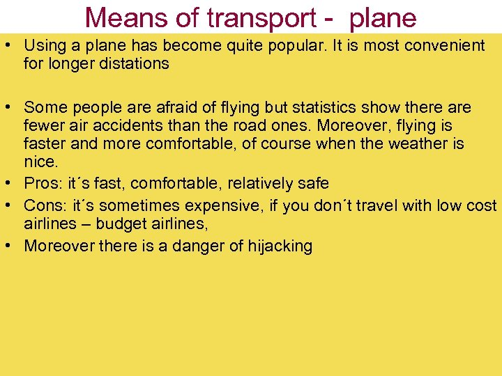 Means of transport - plane • Using a plane has become quite popular. It