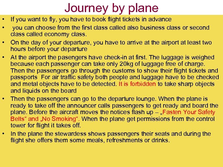 Journey by plane • If you want to fly, you have to book flight