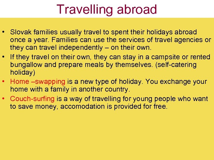 Travelling abroad • Slovak families usually travel to spent their holidays abroad once a