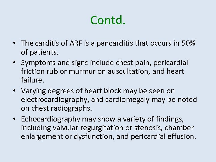Contd. • The carditis of ARF is a pancarditis that occurs in 50% of