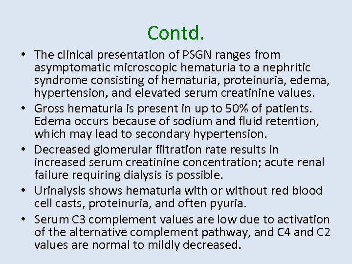 Contd. • The clinical presentation of PSGN ranges from asymptomatic microscopic hematuria to a