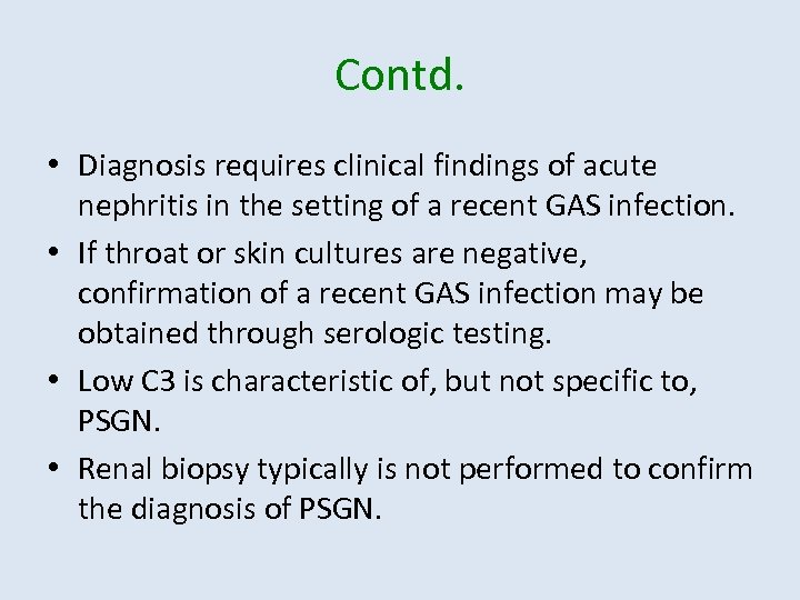 Contd. • Diagnosis requires clinical findings of acute nephritis in the setting of a
