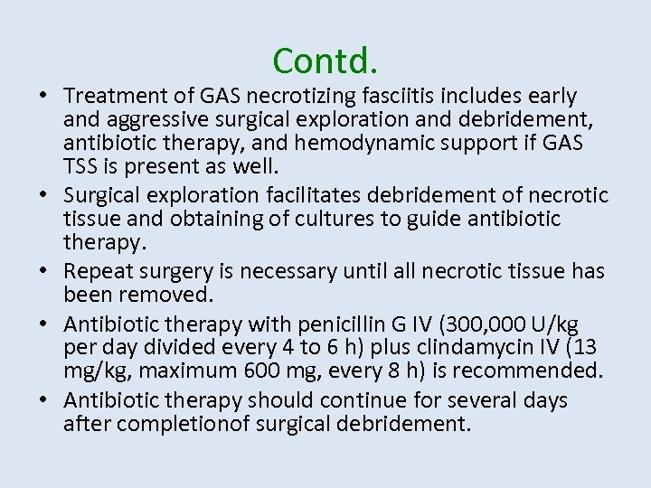 Contd. • Treatment of GAS necrotizing fasciitis includes early and aggressive surgical exploration and