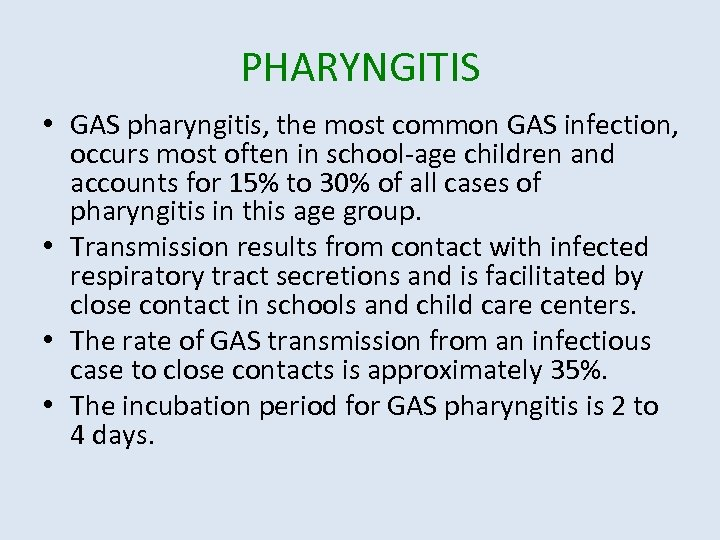 PHARYNGITIS • GAS pharyngitis, the most common GAS infection, occurs most often in school-age