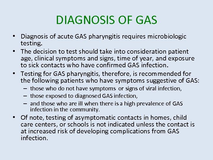 DIAGNOSIS OF GAS • Diagnosis of acute GAS pharyngitis requires microbiologic testing. • The