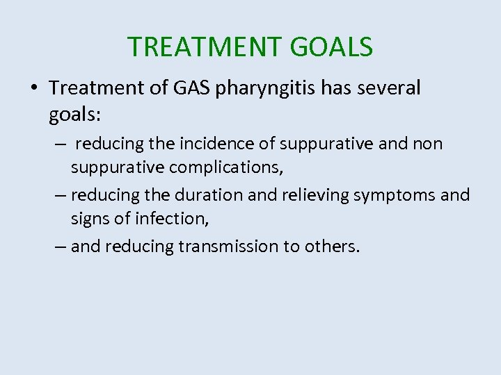 TREATMENT GOALS • Treatment of GAS pharyngitis has several goals: – reducing the incidence