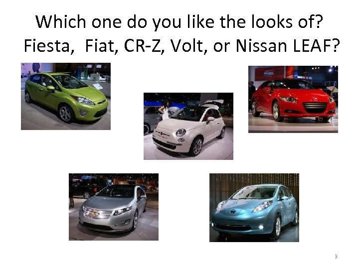 Which one do you like the looks of? Fiesta, Fiat, CR-Z, Volt, or Nissan