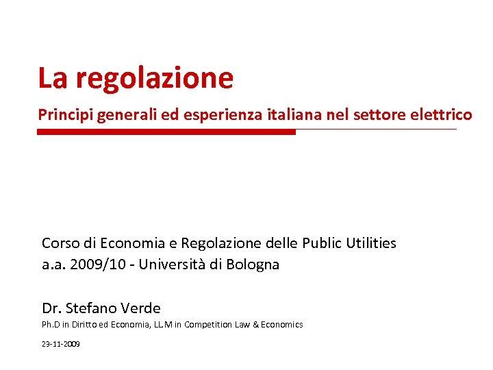 La regolazione Principi generali ed esperienza italiana nel settore elettrico Corso di Economia e