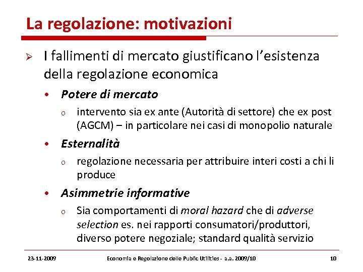 La regolazione: motivazioni I fallimenti di mercato giustificano l'esistenza della regolazione economica • Potere