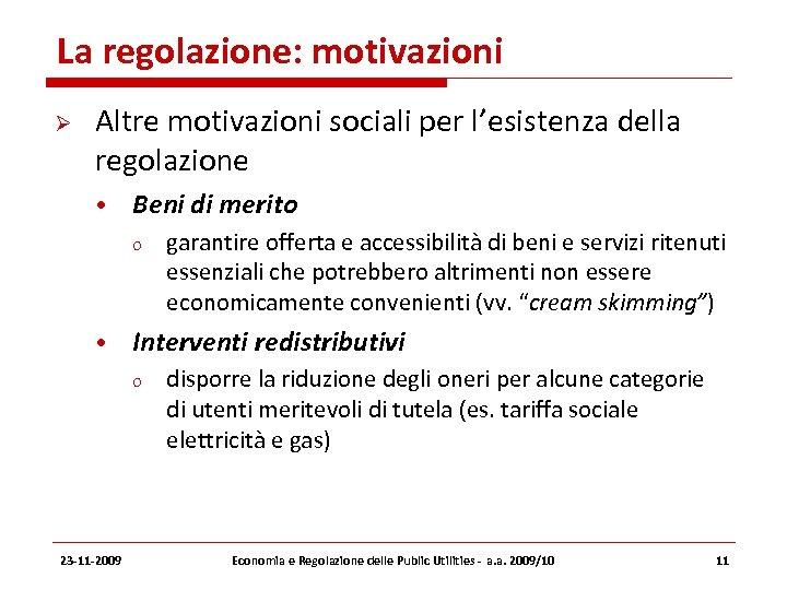 La regolazione: motivazioni Altre motivazioni sociali per l'esistenza della regolazione • Beni di merito