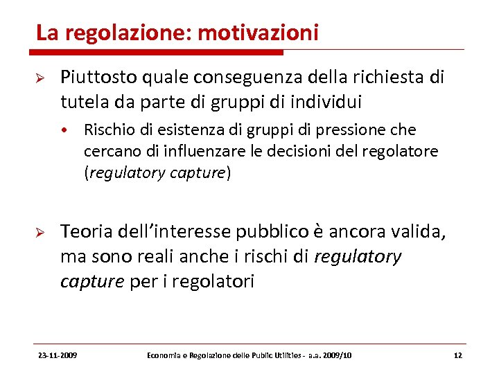 La regolazione: motivazioni Piuttosto quale conseguenza della richiesta di tutela da parte di gruppi