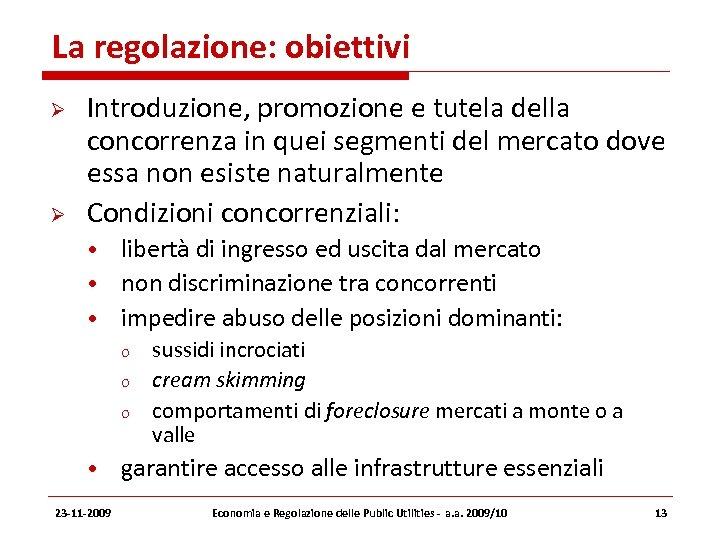 La regolazione: obiettivi Introduzione, promozione e tutela della concorrenza in quei segmenti del mercato