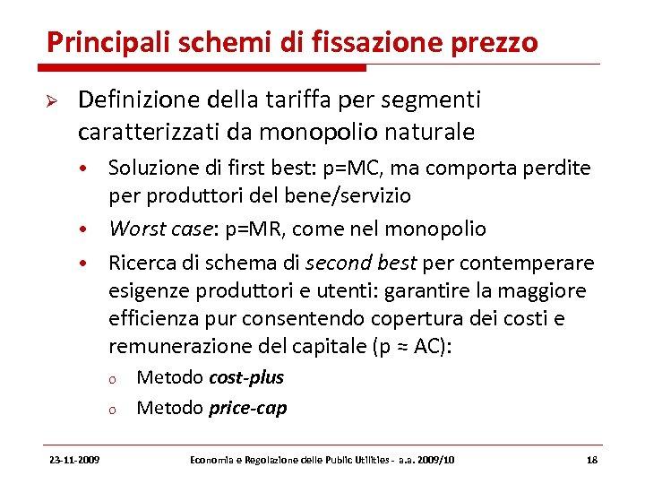 Principali schemi di fissazione prezzo Definizione della tariffa per segmenti caratterizzati da monopolio naturale