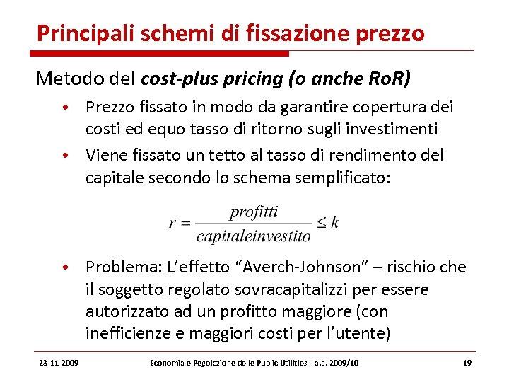 Principali schemi di fissazione prezzo Metodo del cost-plus pricing (o anche Ro. R) •