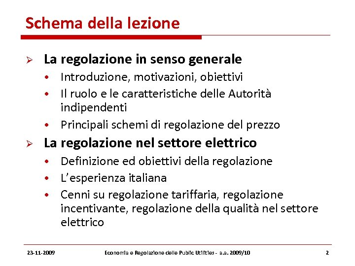Schema della lezione La regolazione in senso generale • Introduzione, motivazioni, obiettivi • Il