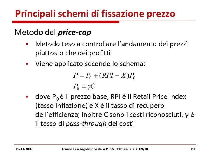 Principali schemi di fissazione prezzo Metodo del price-cap • Metodo teso a controllare l'andamento