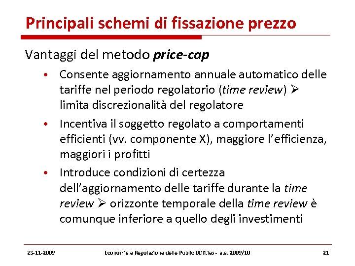 Principali schemi di fissazione prezzo Vantaggi del metodo price-cap • Consente aggiornamento annuale automatico
