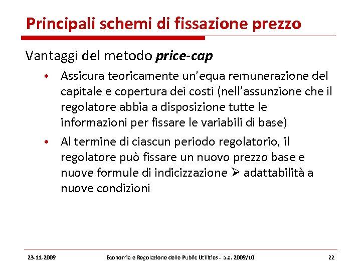 Principali schemi di fissazione prezzo Vantaggi del metodo price-cap • Assicura teoricamente un'equa remunerazione