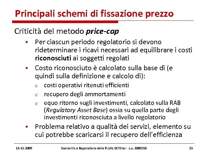 Principali schemi di fissazione prezzo Criticità del metodo price-cap • Per ciascun periodo regolatorio