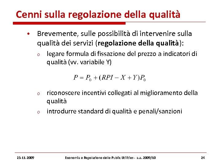 Cenni sulla regolazione della qualità • Brevemente, sulle possibilità di intervenire sulla qualità dei